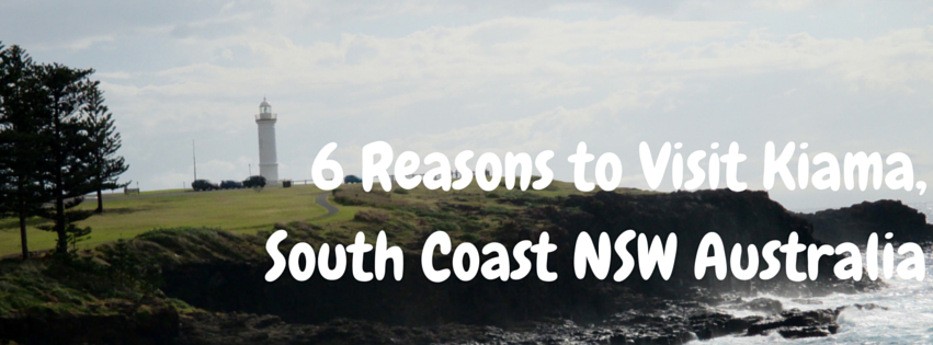 6 Reasons to Visit Kiama, South Coast NSWAustralia