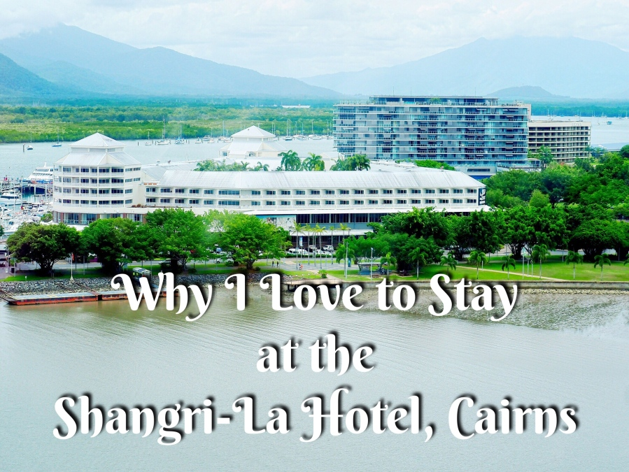 Why I Love to Stay at the Shangri-La Hotel,Cairns